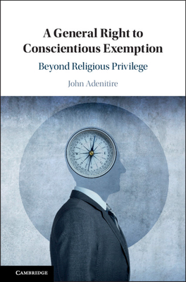 A General Right to Conscientious Exemption: Beyond Religious Privilege