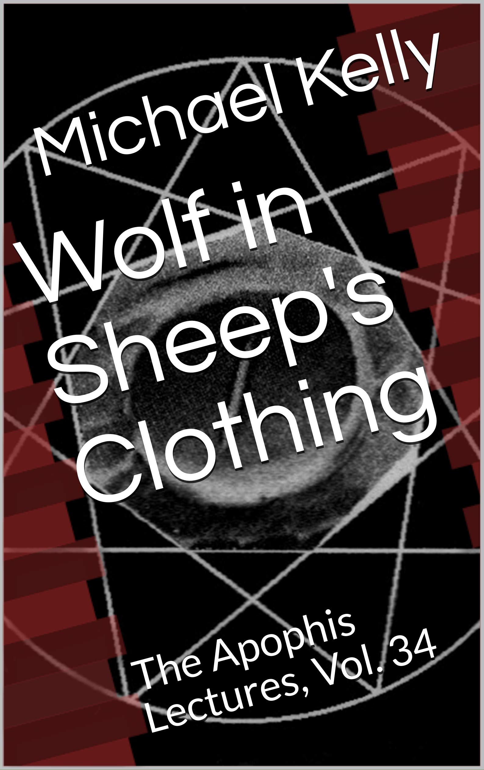 Wolf in Sheep's Clothing: The Apophis Lectures, Vol. 34