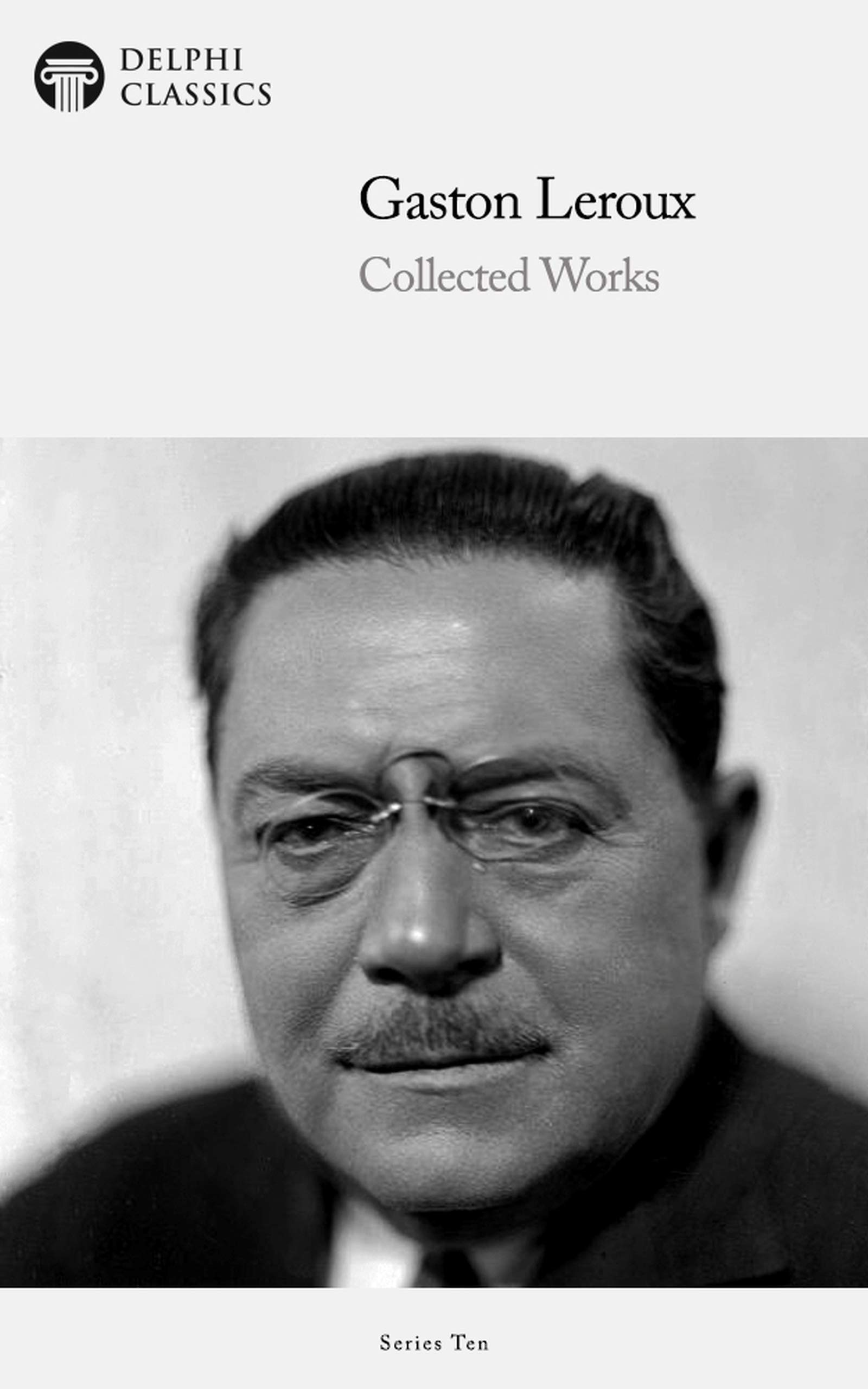 Delphi Collected Works of Gaston Leroux (Illustrated) (Delphi Series Ten Book 26)