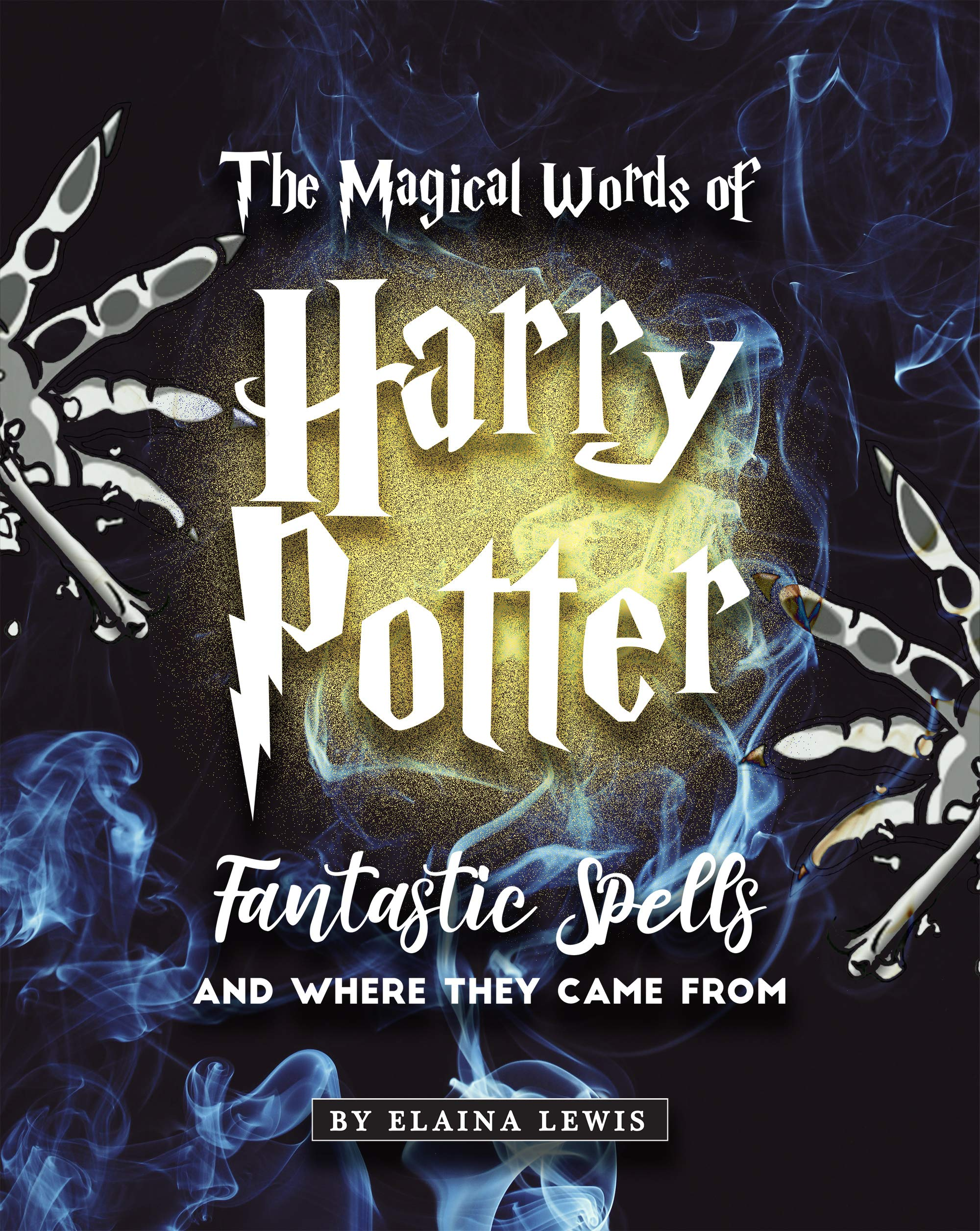 The Magical Words of Harry Potter: Fantastic Spells and Where They Came From
