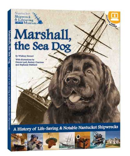 Marshall, the Sea Dog: A History of Life-Saving & Notable Nantucket Shipwrecks - A Nantucket Shipwreck & Lifesaving Museum Book (with easy-to-download ...