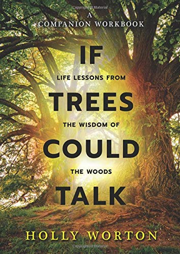 If Trees Could Talk - Life Lessons from the Wisdom of the Woods: A Companion Workbook