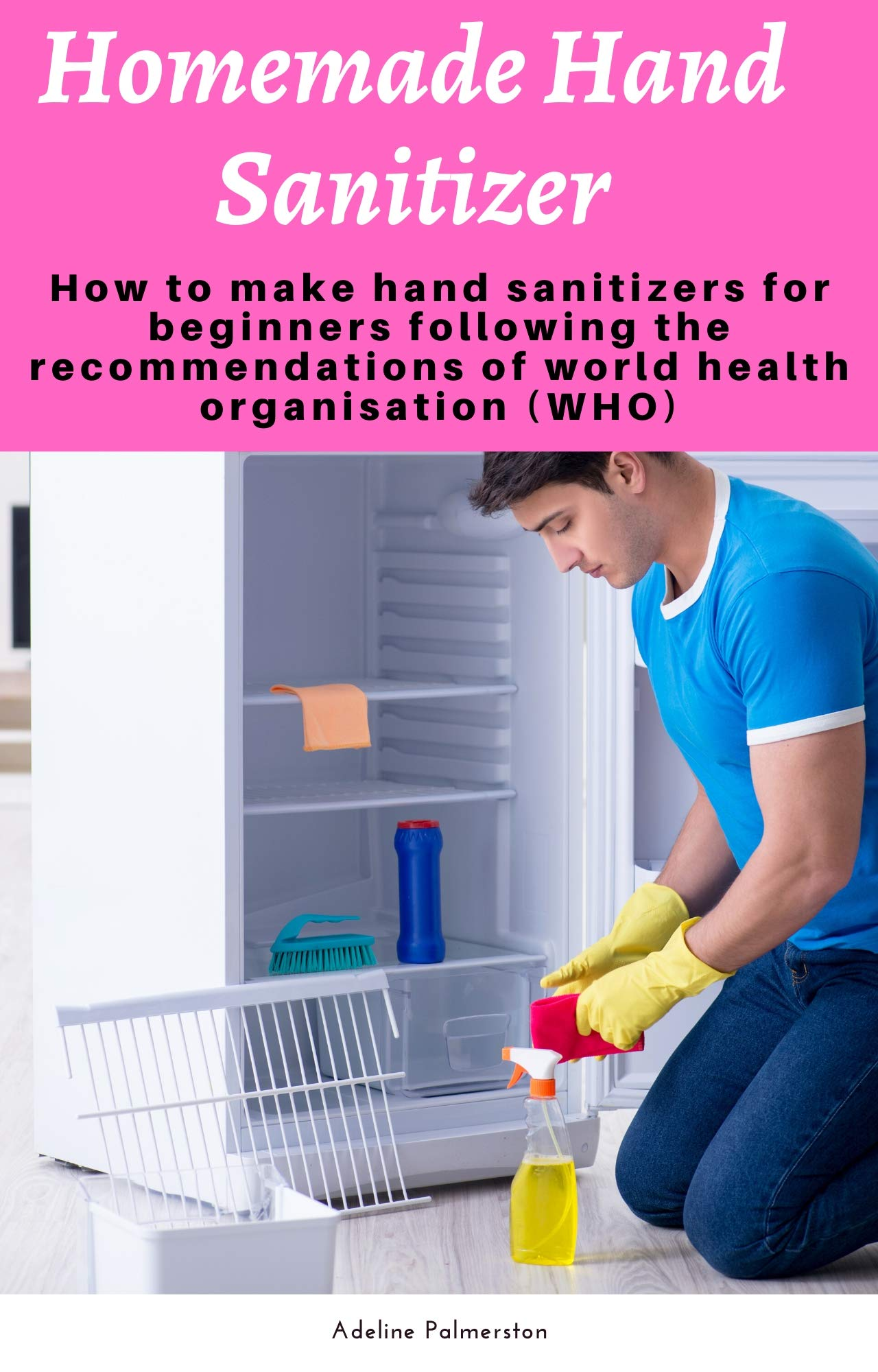 Homemade Hand Sanitizer: How to make hand sanitizers for beginners following the recommendations of world health organisation