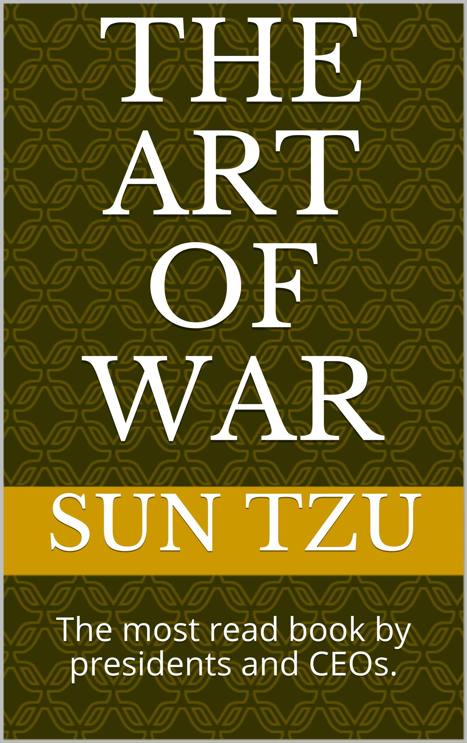 The Art of War: The most read book by presidents and CEOs.
