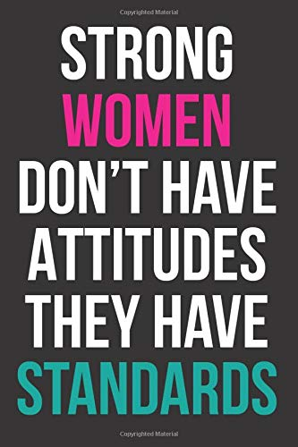"Strong Women Don't Have Attitudes They Have Standards: Journal, Blank Lined Notebook For Women And Girls To Write In, Diary 6"" x ""9 Inch 120 pages"