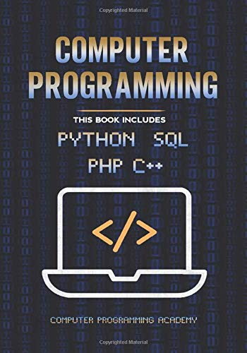 Computer Programming: The Ultimate Crash Course to learn Python, SQL, PHP and C++. With Practical Computer Coding Exercises