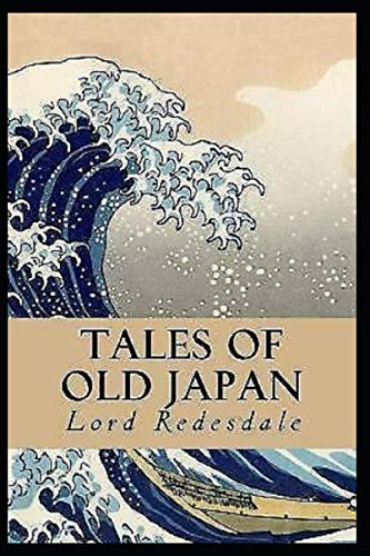 "Tales of Old Japan ""Annotated"" History of Japan & Classic Historical Fiction"