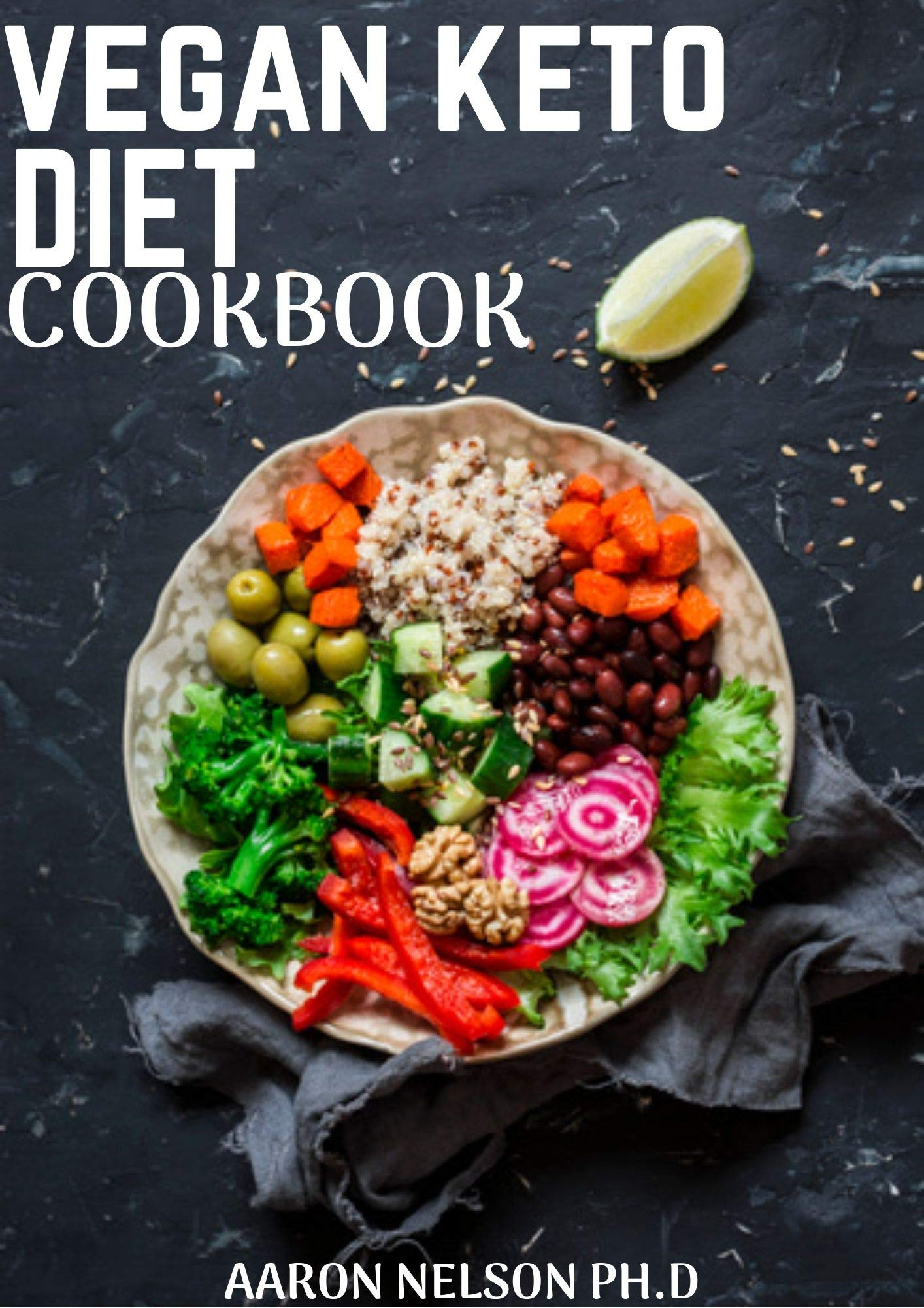 VEGAN KETO DIET COOKBOOK: NUTRITIONAL GUIDE FOR BEGINNERS WITH A KETOGENIC APPROACH, VEGAN DIET FOR A RAPID FAT LOSS AND CLEANSE YOUR BODY.