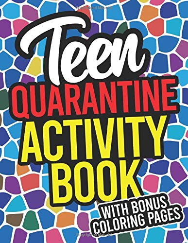 Teen Quarantine Activity Book: Screen-Free Activity Book For Teenagers With Writing Prompts And A Library Of Coloring Pages