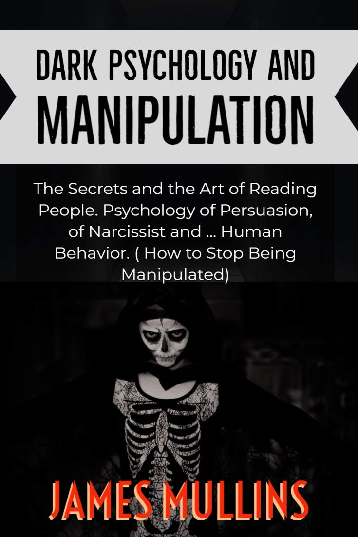 Dark psychology and manipulation : The Secrets and the Art of Reading People. Psychology of Persuasion, of Narcissist and ... Human Behavior.