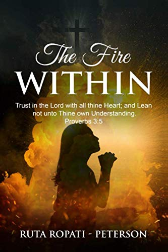 The Fire Within: Trust in the Lord with all thine heart; and lean not unto thine own understanding. Proverbs 3:5
