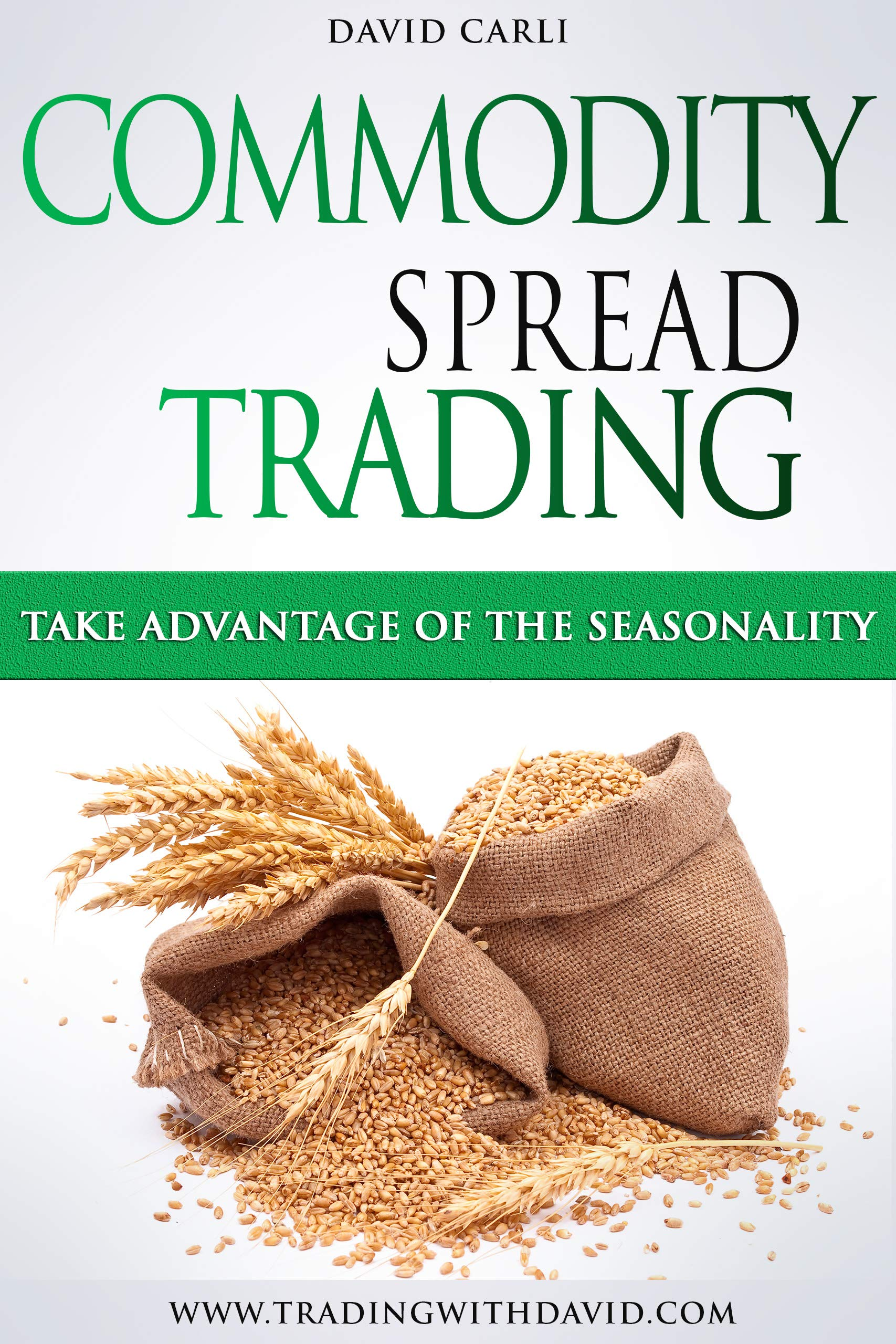 eBook Commodity Spread Trading - Take Advantage of the Seasonality. Volume 1: Learn Spread Trading, the Best Way to Trade Commodity Futures; eBook for Experienced Traders and Beginners.
