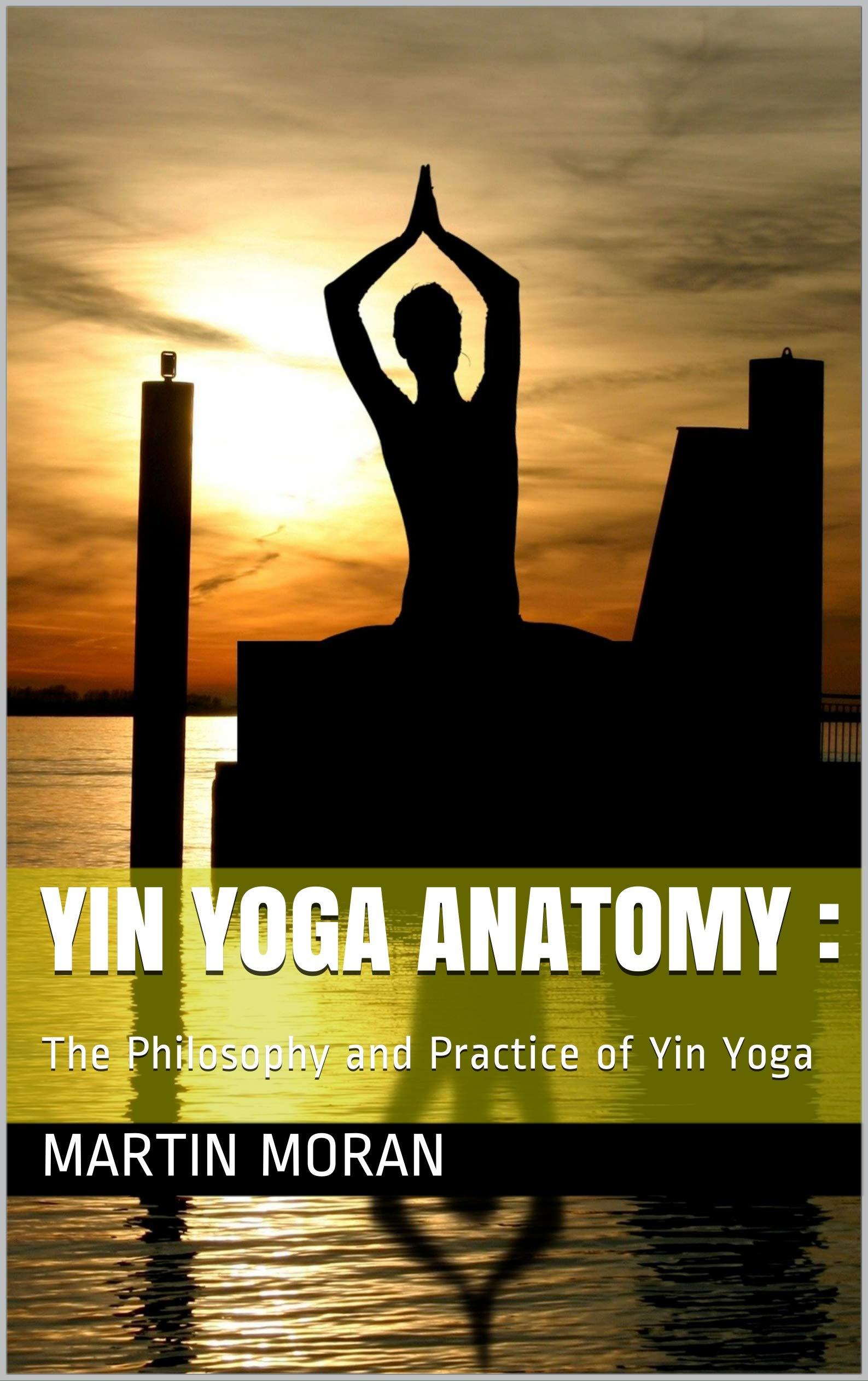Yin Yoga Anatomy :: The Philosophy and Practice of Yin Yoga