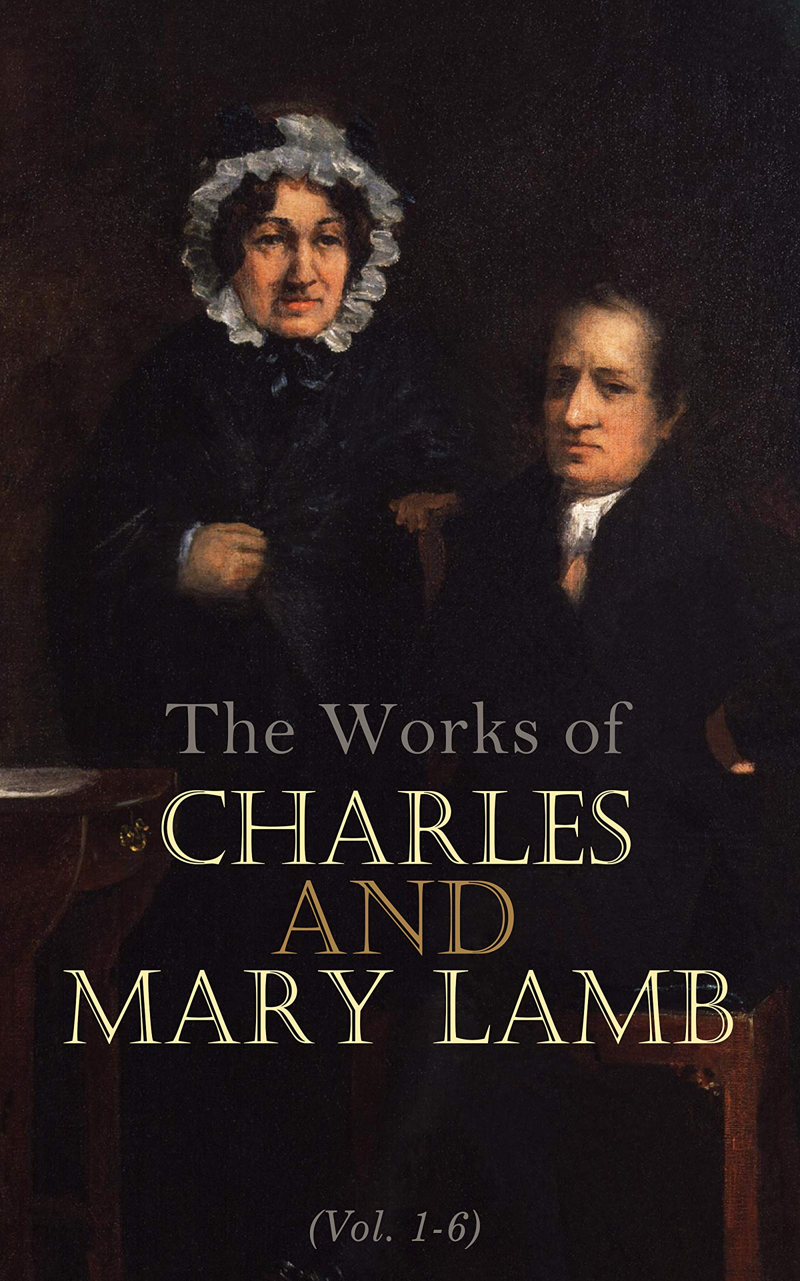 The Works of Charles and Mary Lamb (Vol. 1-6): Complete Edition: Tales from Shakespeare, Essays of Elia, The Adventures of Ulysses, The King and Queen of Hearts, Poetry for Children, Letters