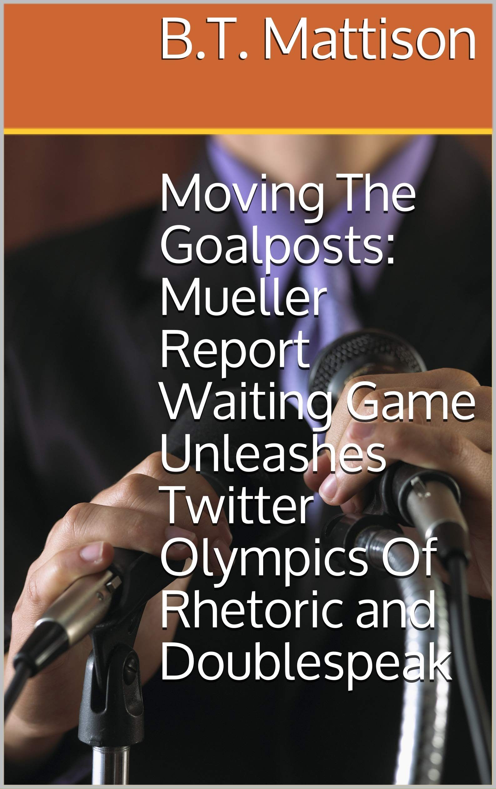 Moving The Goalposts: Mueller Report Waiting Game Unleashes Twitter Olympics Of Rhetoric and Doublespeak