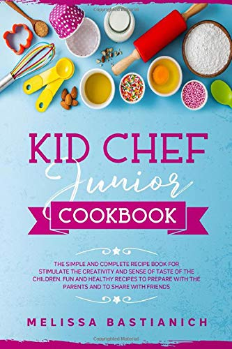 kid chef junior cookbook: The simple and complete recipe book for stimulate the creativity and a sense of taste of the children. Fun and healthy ... with friends