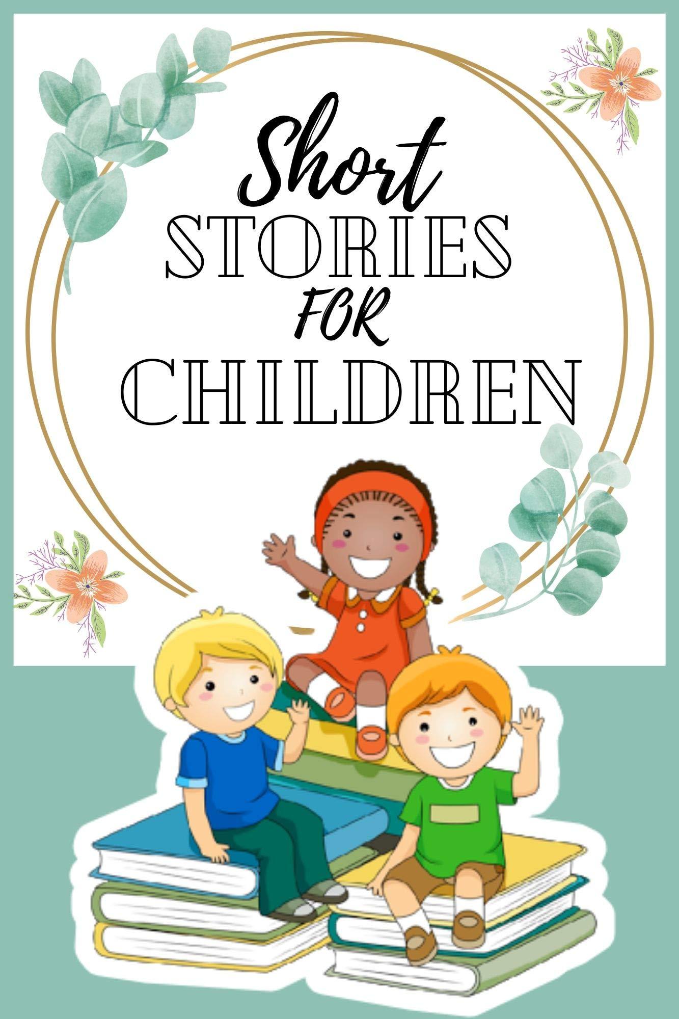 Short Stories for Children: Short Stories for Kids 4 - 12 years old
