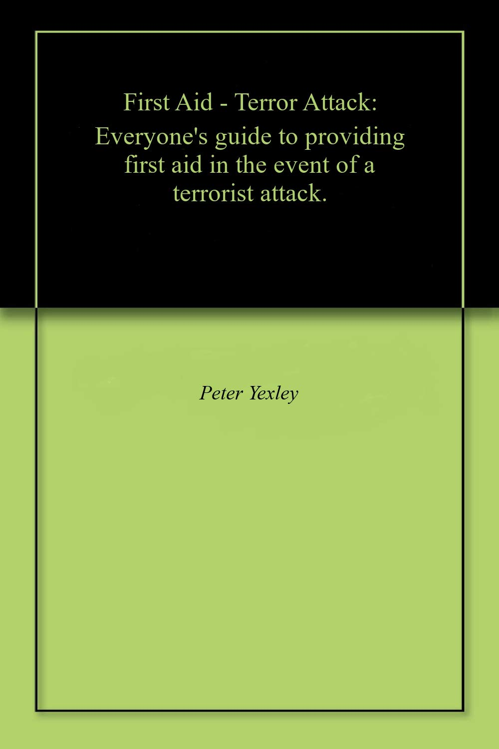 First Aid - Terror Attack: Everyone's guide to providing first aid in the event of a terrorist attack.