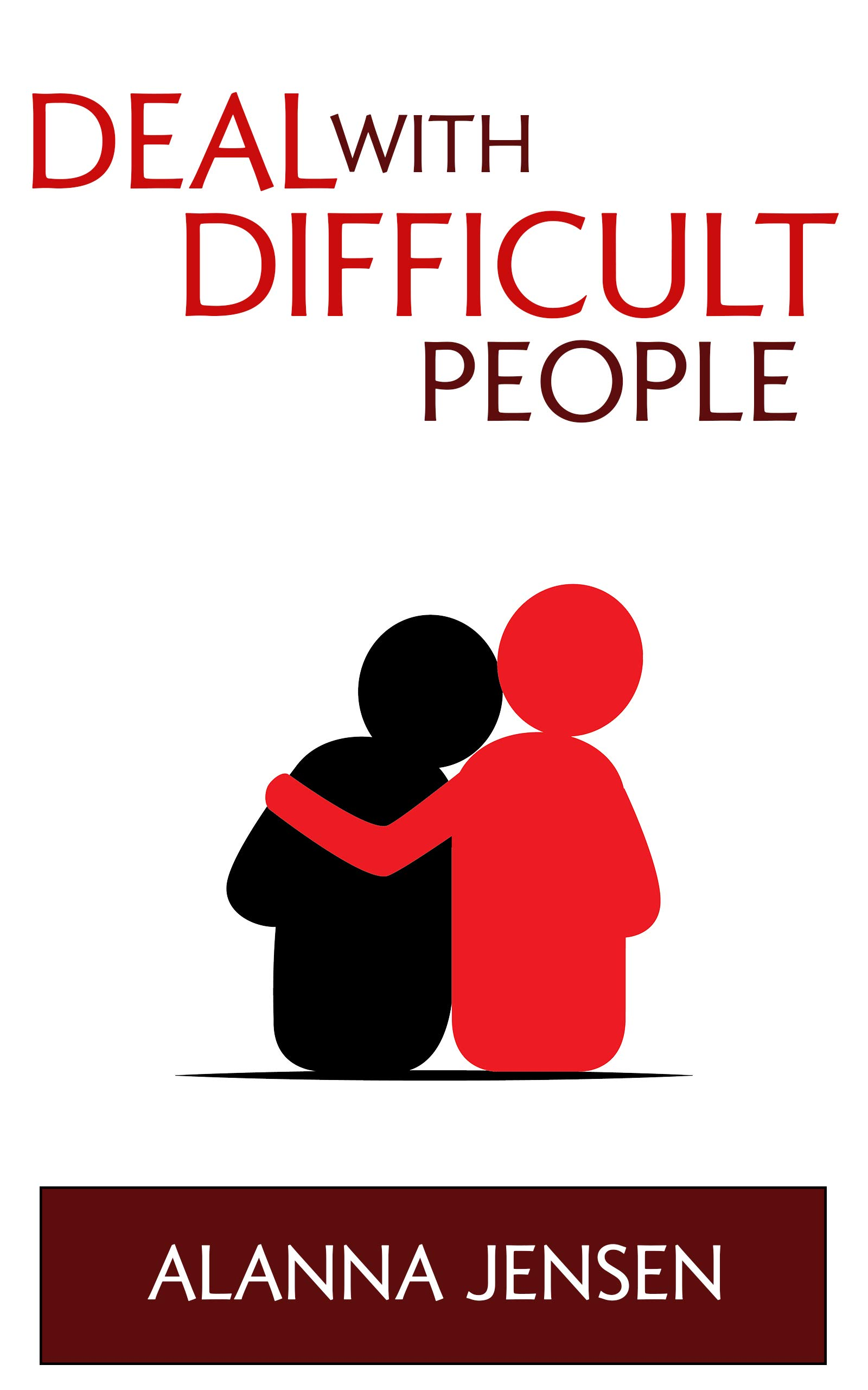 Deal with Difficult People: Empath and Borderline Personality Disorder: Understand Highly Sensitive People and Control Your Emotions. Manage Depression, BPD, Anger and Panic Attacks