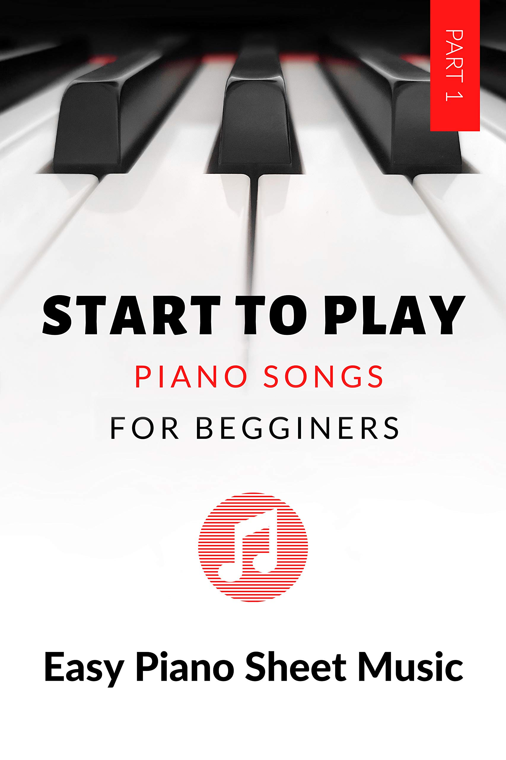 START TO PLAY - Piano Songs For Begginers – Big notes : The Easiest Easy Piano Sheet Music - Lovely Easy Version - Keyboard Piano Book - for music teachers