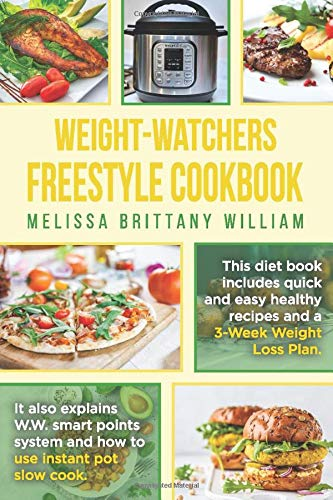 Weight-Watchers Freestyle Cookbook: This diet book includes quick and easy healthy recipes and a 3-Week Weight Loss Plan. It also explains W.W. smart points system and how to use instant pot slow cook
