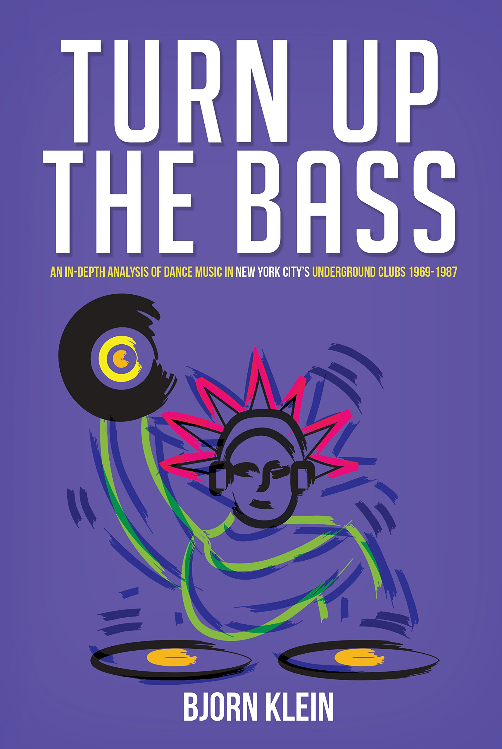 Turn Up The Bass: An In-Depth Analysis of Dance Music in New York City's Underground Clubs 1969-1987