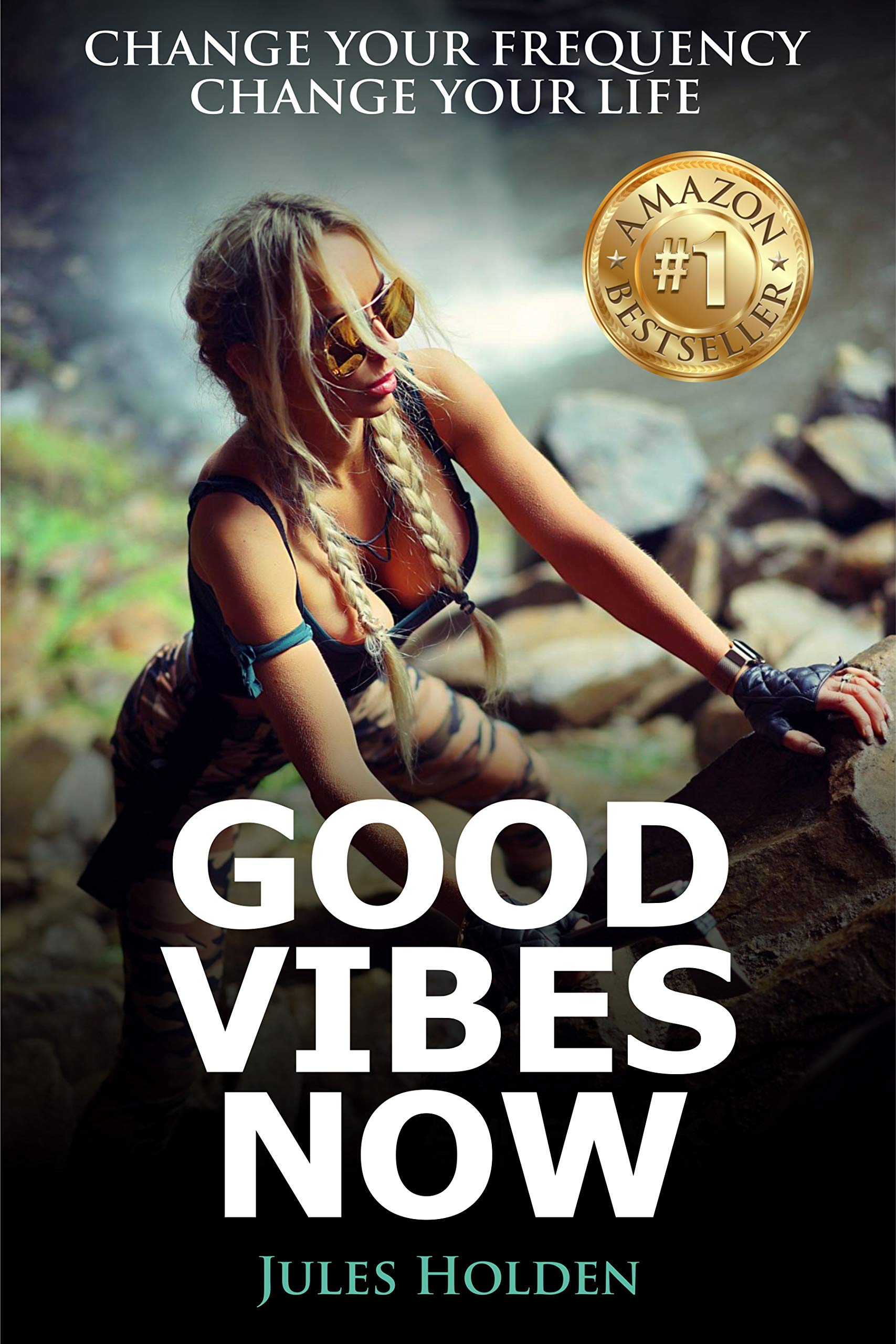 Good Vibes Now: Change Your Frequency Change Your Life
