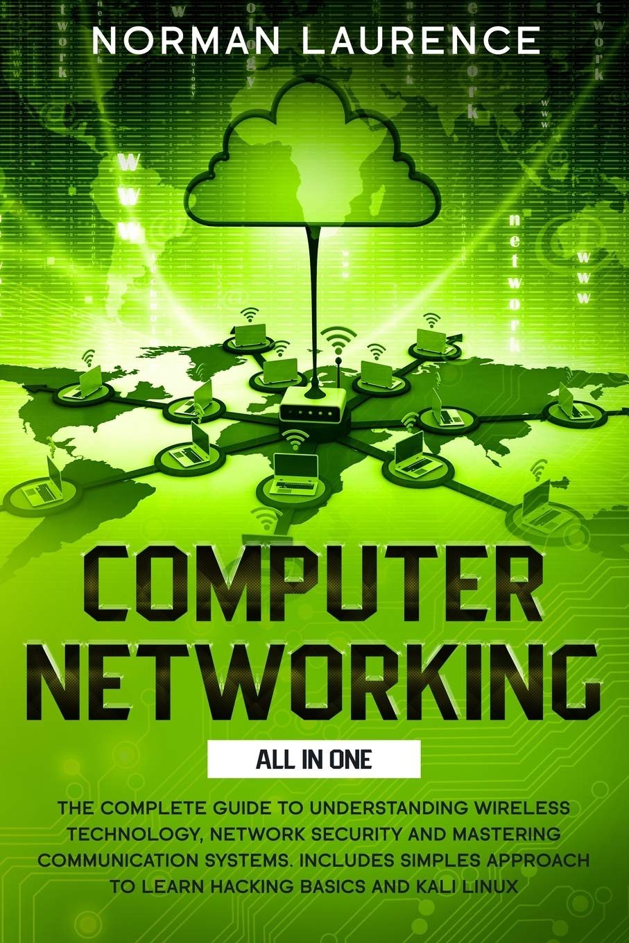 Computer Networking: The Complete Guide to Understanding Wireless Technology, Network Security and Mastering Communication Systems. Includes simples approach to Learn Hacking Basics and Kali Linux.