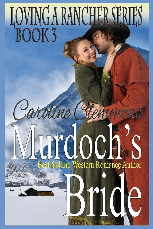 Murdoch's Bride (Loving A Rancher) (Volume 3)