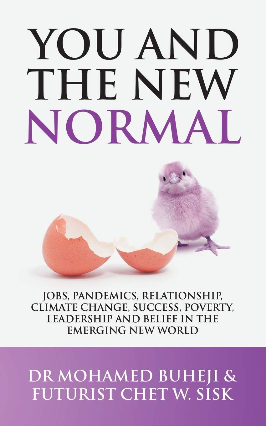 You and the New Normal: Jobs, Pandemics, Relationship, Climate Change, Success, Poverty, Leadership and Belief in the Emerging New World