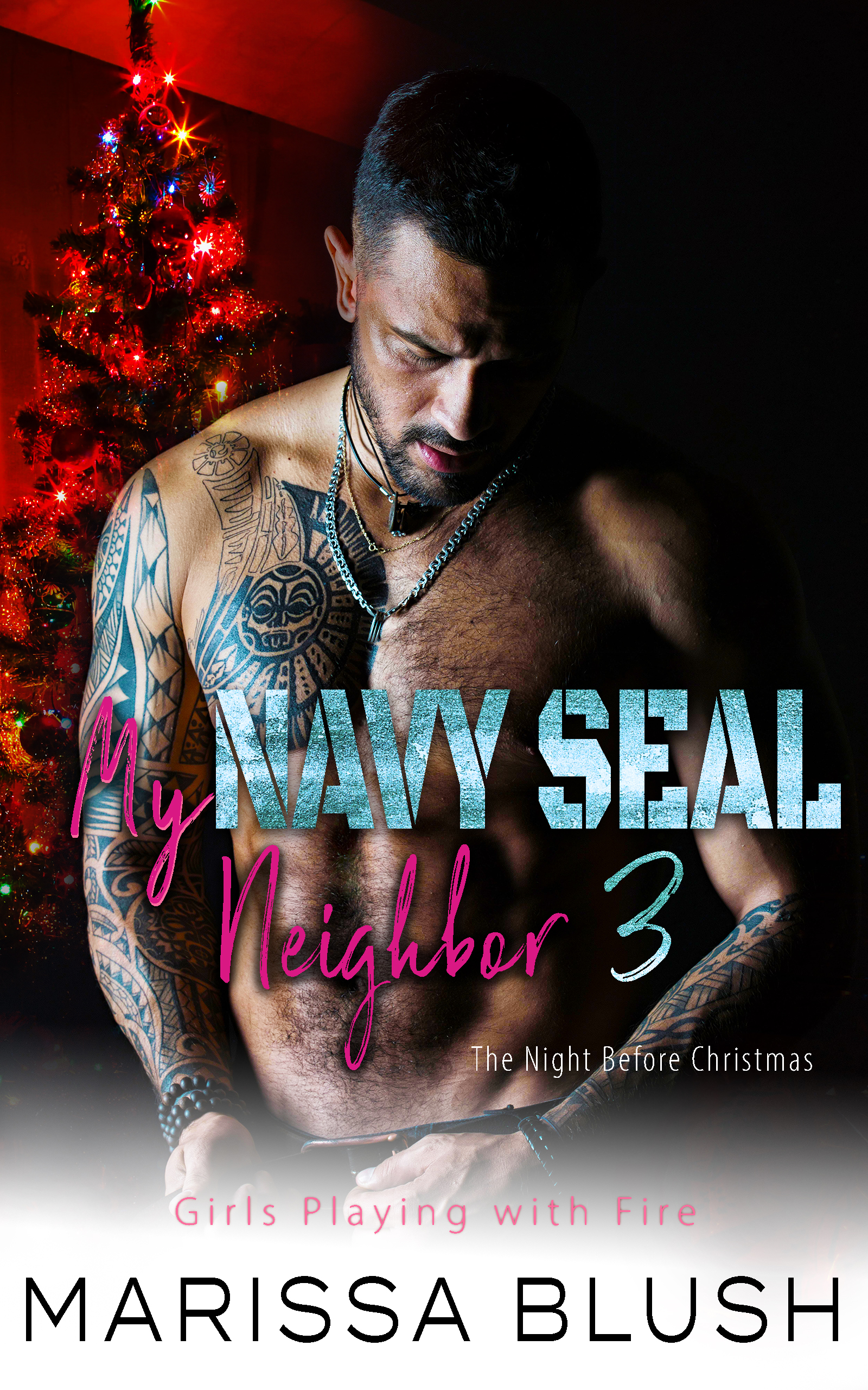 My Navy SEAL Neighbor 3 The Night Before Christmas (Girls Playing with Fire, #7)
