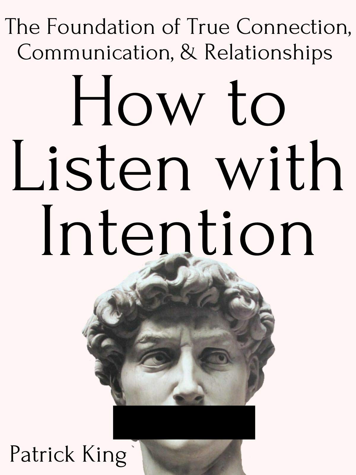 How to Listen with Intention: The Foundation of True Connection, Communication, and Relationships (How to be More Likable and Charismatic Book 7)