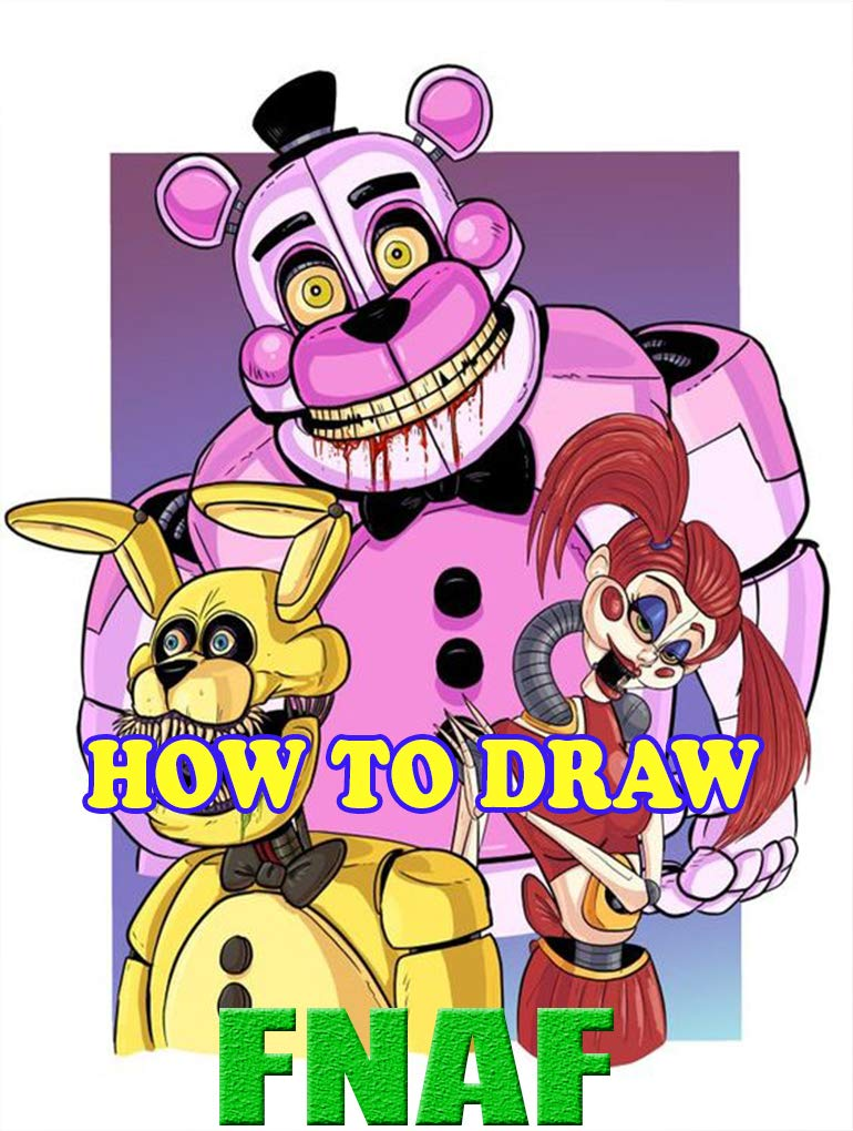 How to Draw FNAF - Drawing Tutorials - Draw Anything and Everything in the FNAF