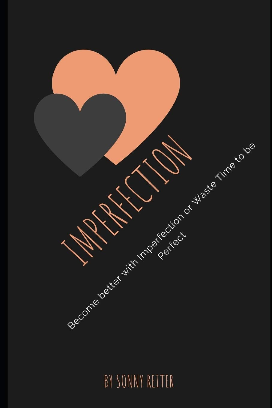 Imperfection: Become better with Imperfection or Waste time to be Perfect