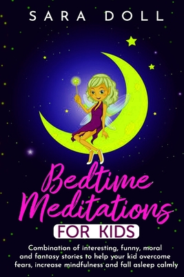 Bedtime Meditation for Kids: Stories of meditation, fables, fantasy, adventure and fairy tales to improve imagination in kids, enhance their creativity, overcome anxieties and allow them to feel relaxed before going to sleep