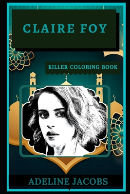 Claire Foy Killer Coloring Book: Well-Crafted Art Therapy Illustrations and Relaxation Designs