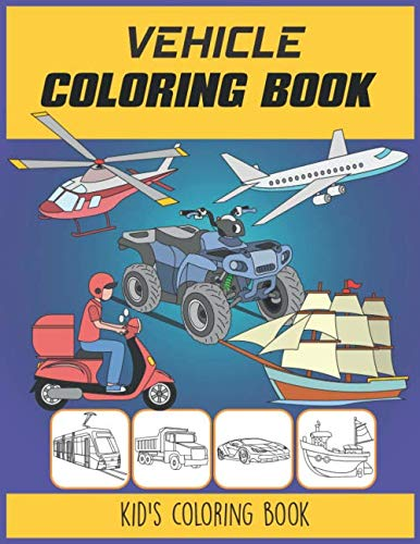 Vehicle Coloring Book: Coloring Book For Kids Ages 3-7, 4-8, 8-10, 8-12,Vehicle, Fun, Largest Book 2020 (Vehicle Books For Kids)
