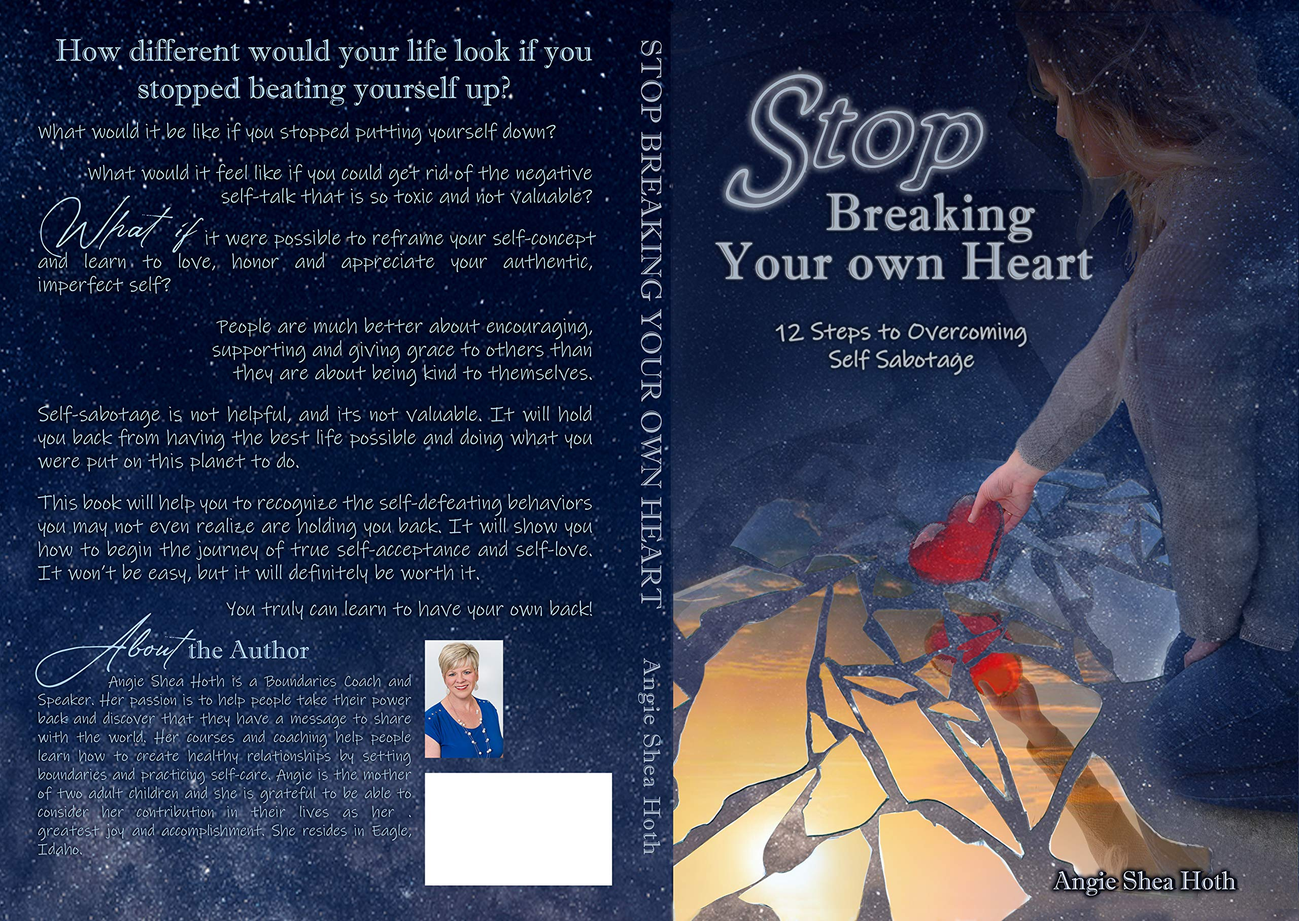 Stop Breaking Your Own Heart: 12 Steps To Overcoming Self Sabotage