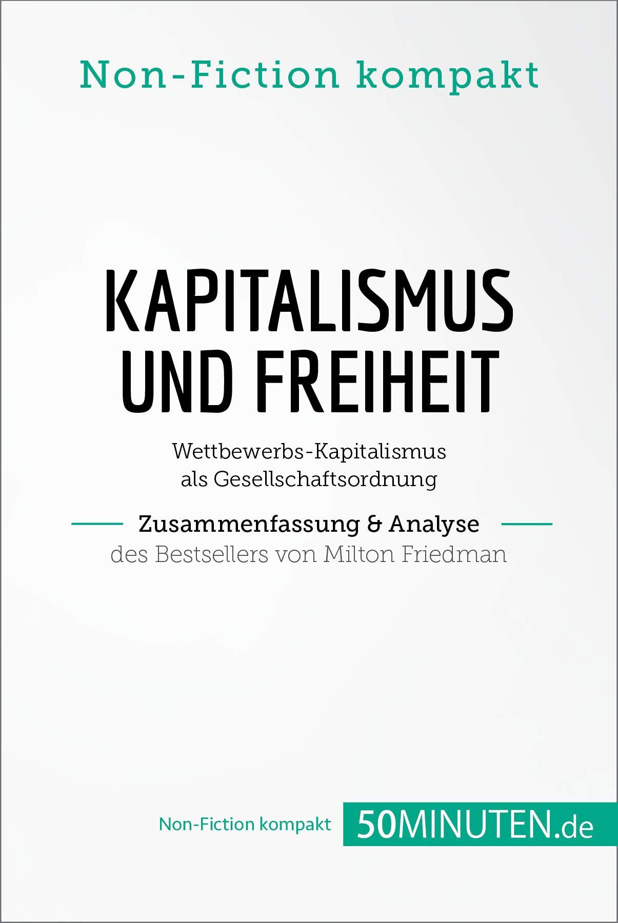Kapitalismus und Freiheit. Zusammenfassung & Analyse des Bestsellers von Milton Friedman: Wettbewerbs-Kapitalismus als Gesellschaftsordnung (Non-Fiction kompakt)