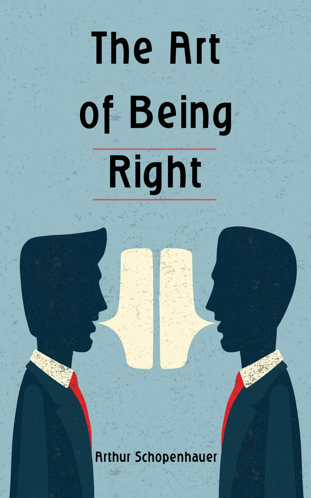 The Art of Being Right: How to speak in public, argue and convince even using logical fallacies. Win all your debates! (Annotated)