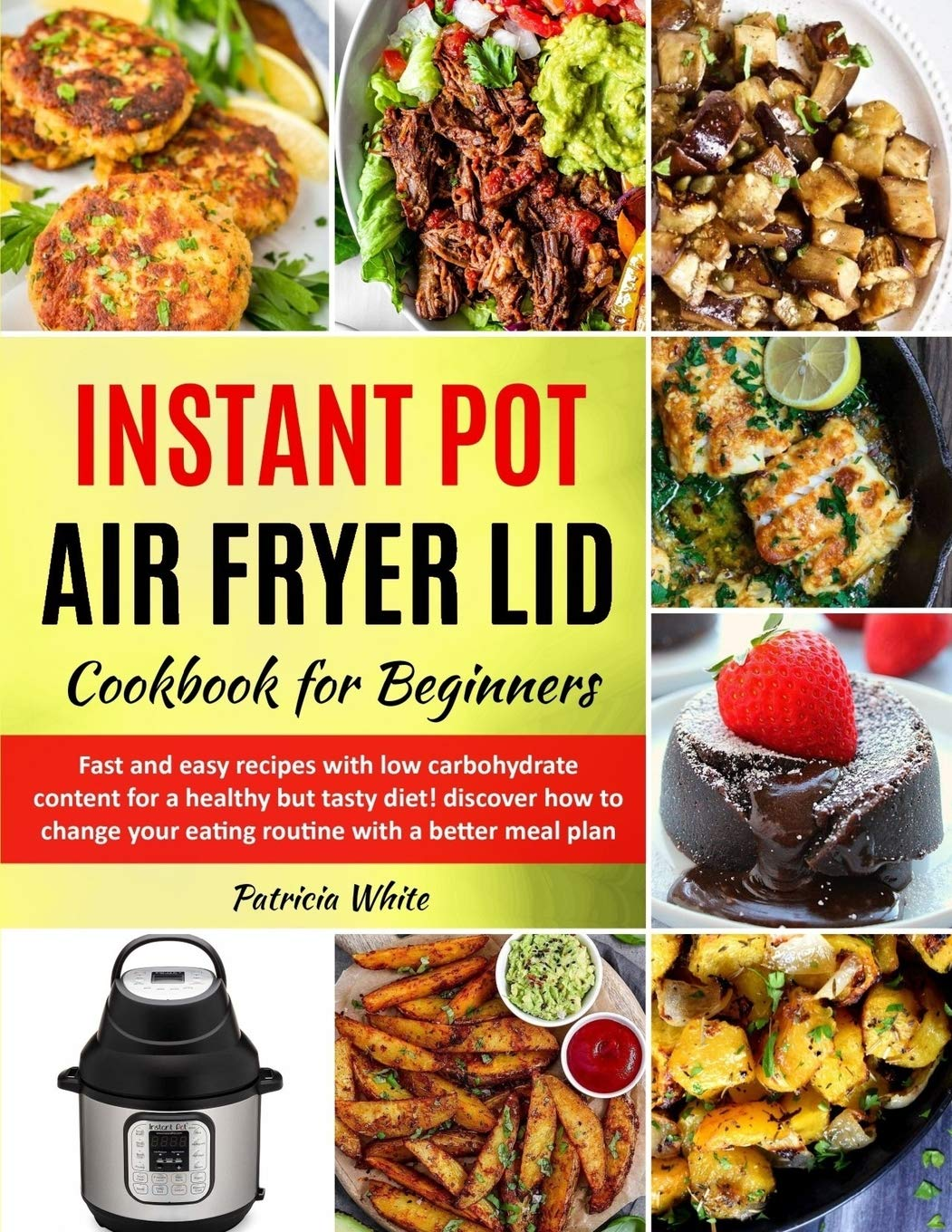 Instant Pot Air Fryer Lid Cookbook for Beginners: fast and easy recipes with low carbohydrate content for a healthy but tasty diet! discover how to ... a better meal plan