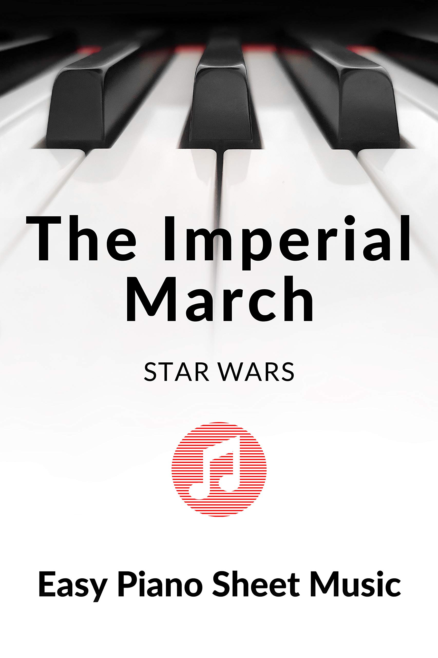 The Imperial March From Star Wars - Easy Piano Sheet Music for Beginners: Teach Yourself How to Play. Popular, Movie Song for Adults, Kids, young musicians, students, teachers - Big Notes.