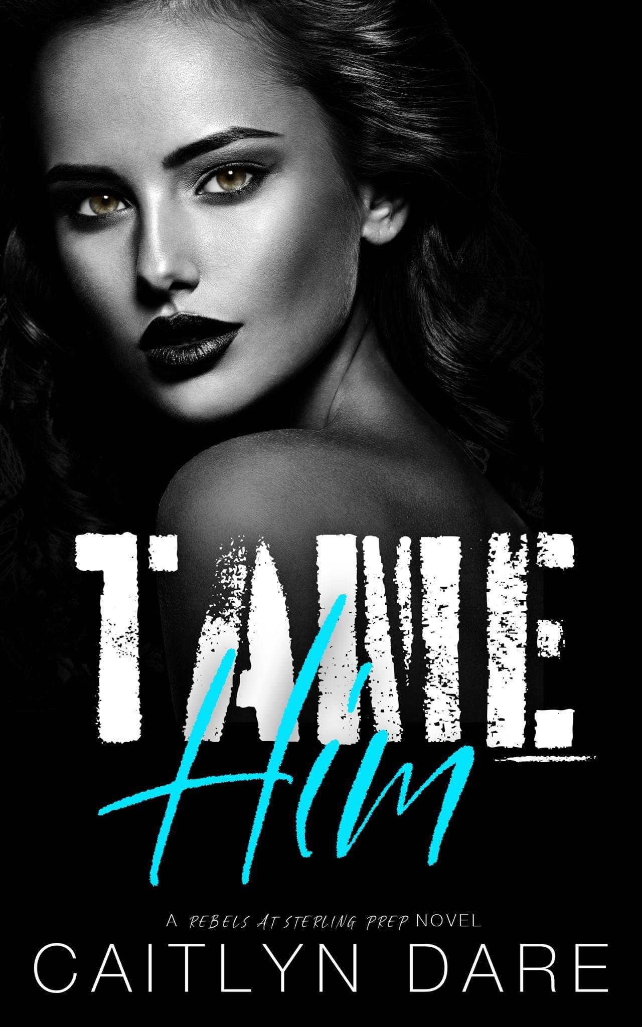 Tame Him (Rebels At Sterling Prep, #2)