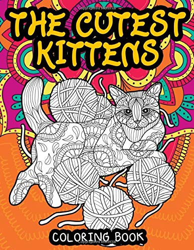 The Cutest Kittens Coloring Book: Cat Coloring Books for Adults Stress Relieving Designs for Relaxation and Funny (Adult Coloring Books)
