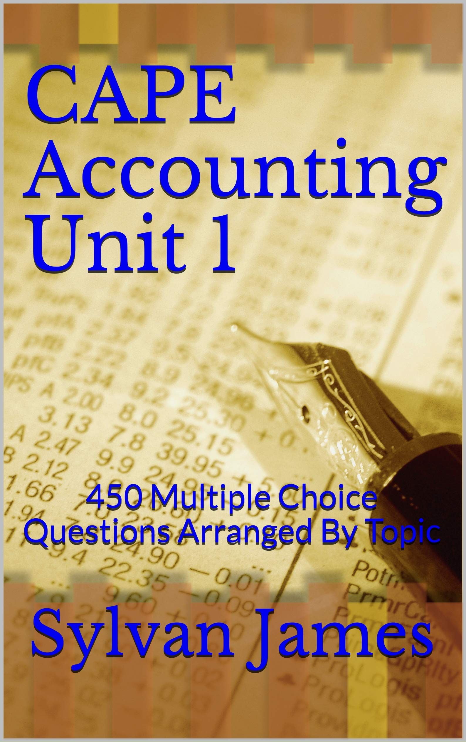 CAPE Accounting Unit 1: 450 Multiple Choice Questions Arranged By Topic