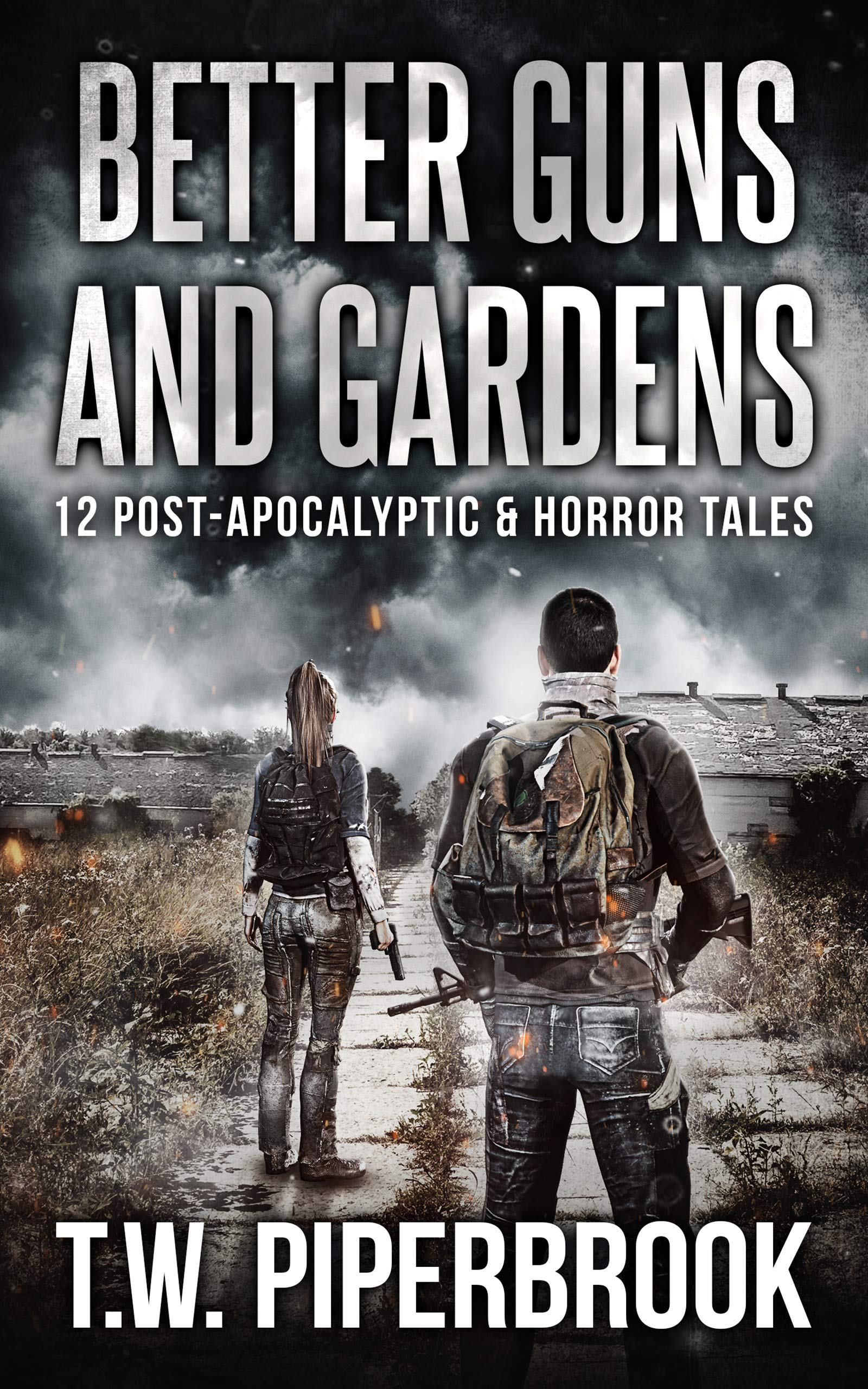 Better Guns and Gardens : 12 Post-Apocalyptic and Horror Tales
