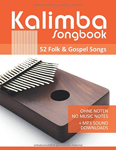 Kalimba Songbook - 52 Folk & Gospel Songs: Ohne Noten - no music notes + MP3-Sound Downloads (Kalimba Songbooks)