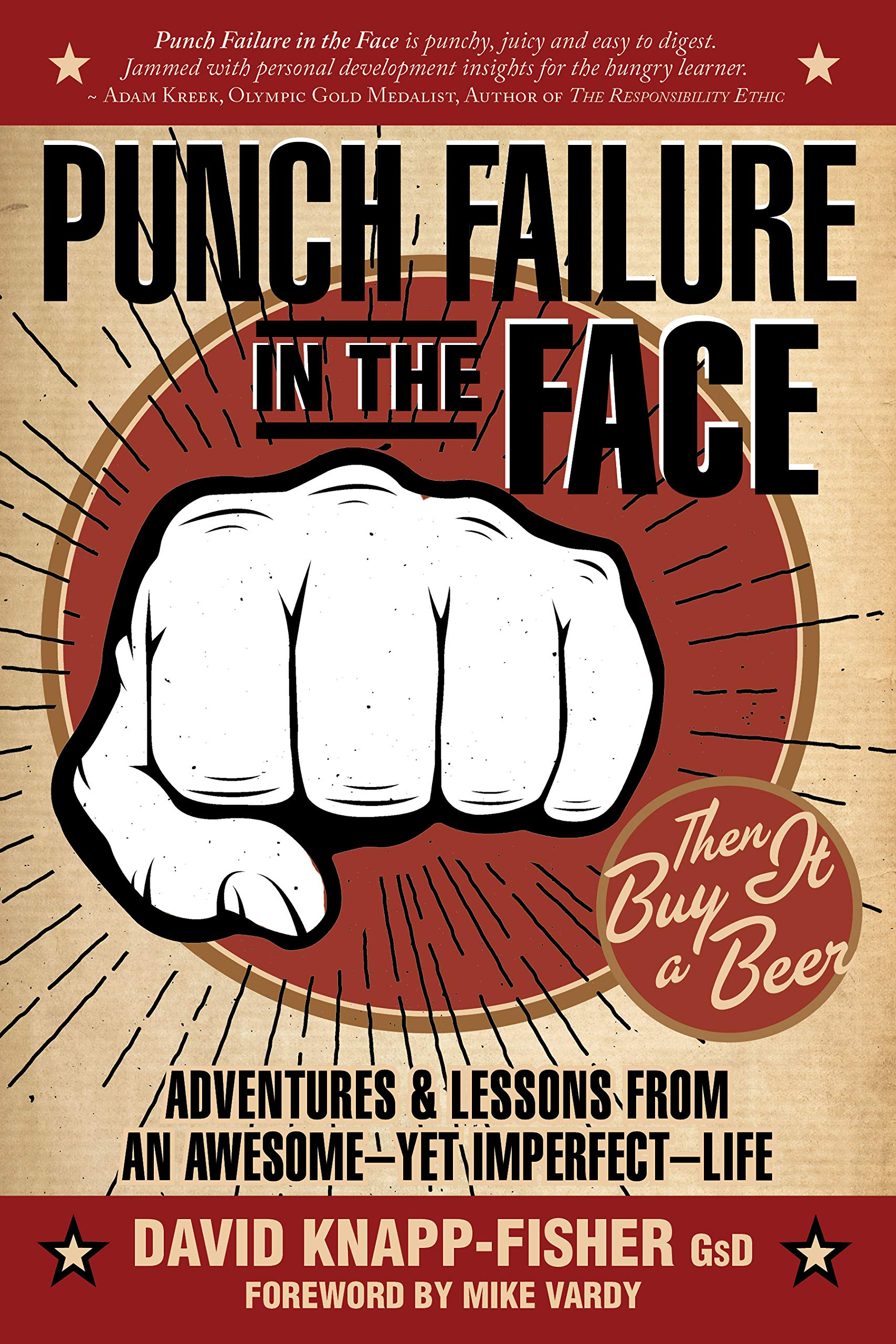 Punch Failure in the Face: Adventures & Lessons From An Awesome-Yet Imperfect-Life