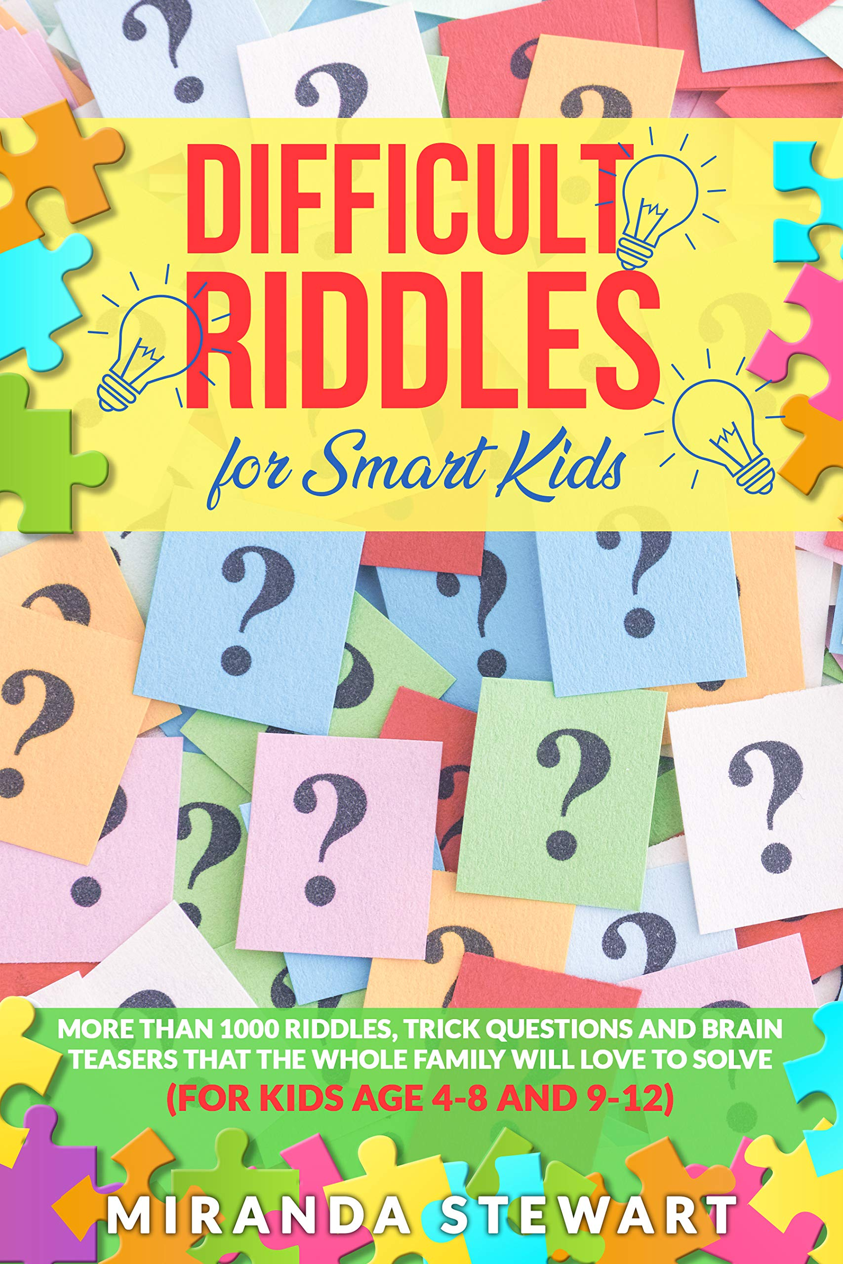 Difficult Riddles For Smart Kids: More Than 1000 Riddles, Trick Questions And Brain Teasers That The Whole Family Will Love To Solve (For Kids Age 4-8 And 9-12) (Riddles For Kids Book 2)
