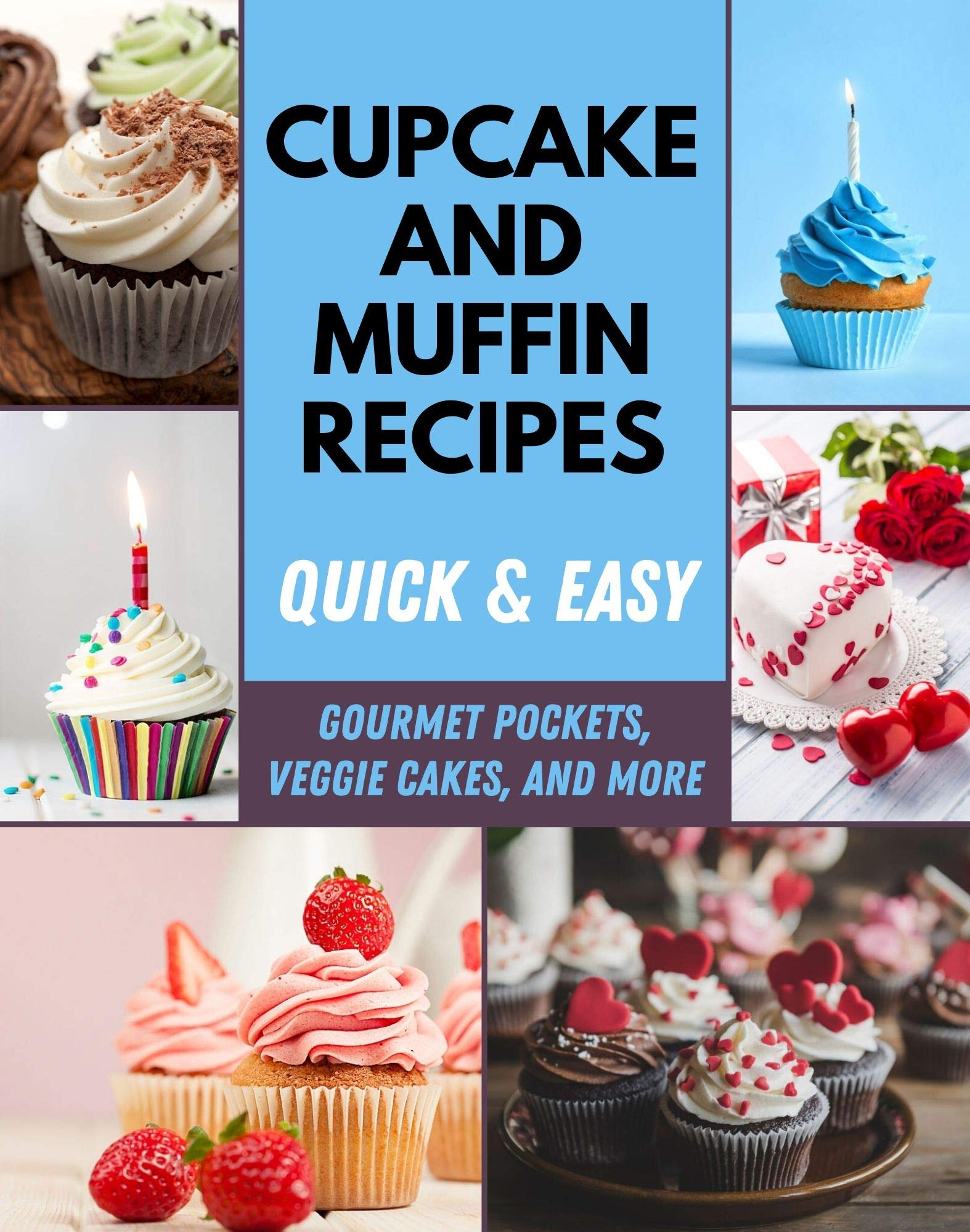 Cupcake and Muffin Recipes: Quick & Easy Recipes Baking Cakes, Breads, Cookies, Pies, Delicious Mini-Pies, Pasta Cups, Gourmet Pockets, Veggie Cakes and Much More at Home | Step-by-Step for Beginners